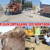 ASKİ HER GÜN ORTALAMA 300 NOKTADA ÇALIŞMA YAPIYOR