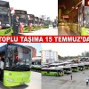 Adana'da Toplu Taşıma 15 Temmuz'da Ücretsiz